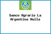 <i>banco Agrario La Argentina Huila</i>