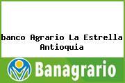 <i>banco Agrario La Estrella Antioquia</i>