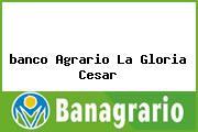 <i>banco Agrario La Gloria Cesar</i>