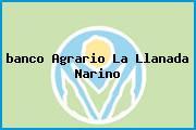 <i>banco Agrario La Llanada Narino</i>