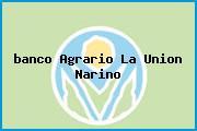 <i>banco Agrario La Union Narino</i>