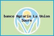 <i>banco Agrario La Union Sucre</i>