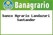 <i>banco Agrario Landazuri Santander</i>