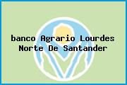 <i>banco Agrario Lourdes Norte De Santander</i>