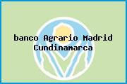 <i>banco Agrario Madrid Cundinamarca</i>