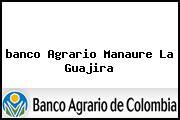 <i>banco Agrario Manaure La Guajira</i>
