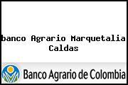 <i>banco Agrario Marquetalia Caldas</i>