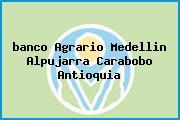 <i>banco Agrario Medellin Alpujarra Carabobo Antioquia</i>
