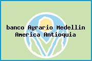 <i>banco Agrario Medellin America Antioquia</i>