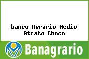<i>banco Agrario Medio Atrato Choco</i>