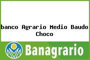 <i>banco Agrario Medio Baudo Choco</i>