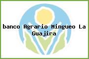 <i>banco Agrario Mingueo La Guajira</i>