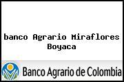 <i>banco Agrario Miraflores Boyaca</i>