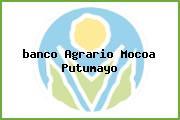 <i>banco Agrario Mocoa Putumayo</i>