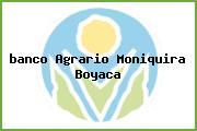 <i>banco Agrario Moniquira Boyaca</i>