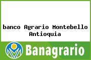 <i>banco Agrario Montebello Antioquia</i>