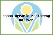 <i>banco Agrario Monterrey Bolivar</i>