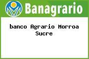 <i>banco Agrario Morroa Sucre</i>