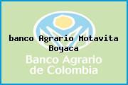 <i>banco Agrario Motavita Boyaca</i>