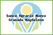 <i>banco Agrario Nueva Granada Magdalena</i>