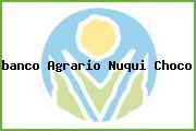 <i>banco Agrario Nuqui Choco</i>