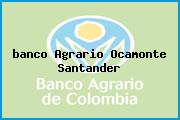 <i>banco Agrario Ocamonte Santander</i>