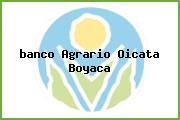 <i>banco Agrario Oicata Boyaca</i>