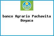 <i>banco Agrario Pachavita Boyaca</i>