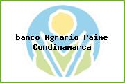 <i>banco Agrario Paime Cundinamarca</i>