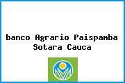 <i>banco Agrario Paispamba Sotara Cauca</i>