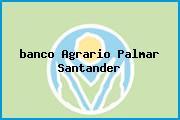 <i>banco Agrario Palmar Santander</i>