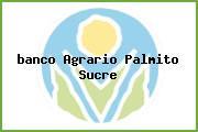 <i>banco Agrario Palmito Sucre</i>