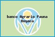 <i>banco Agrario Pauna Boyaca</i>