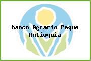 <i>banco Agrario Peque Antioquia</i>