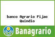 <i>banco Agrario Pijao Quindio</i>