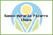 <i>banco Agrario Pizarro Choco</i>