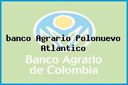 <i>banco Agrario Polonuevo Atlantico</i>