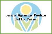<i>banco Agrario Pueblo Bello Cesar</i>