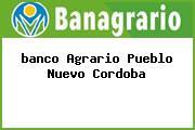 <i>banco Agrario Pueblo Nuevo Cordoba</i>