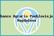 <i>banco Agrario Puebloviejo Magdalena</i>