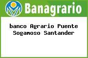 <i>banco Agrario Puente Sogamoso Santander</i>