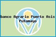 <i>banco Agrario Puerto Asis Putumayo</i>