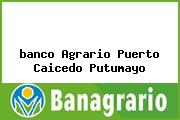 <i>banco Agrario Puerto Caicedo Putumayo</i>