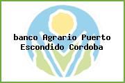 <i>banco Agrario Puerto Escondido Cordoba</i>