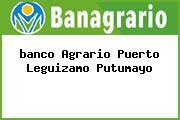 <i>banco Agrario Puerto Leguizamo Putumayo</i>