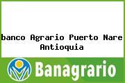 Teléfono y Dirección Banco Agrario, Calle 50 No. 2-13, Puerto Nare, Antioquia