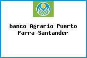 <i>banco Agrario Puerto Parra Santander</i>