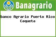 <i>banco Agrario Puerto Rico Caqueta</i>