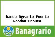 <i>banco Agrario Puerto Rondon Arauca</i>