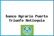 <i>banco Agrario Puerto Triunfo Antioquia</i>
